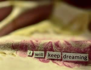 I will keep dreaming