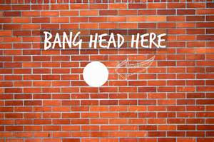 bang your head against a brick wall Picture courtesy of www.themotherhooduk.com